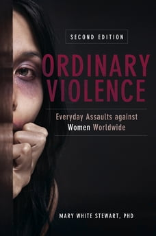 Ordinary Violence: Everyday Assaults against Women Worldwide, 2nd Edition