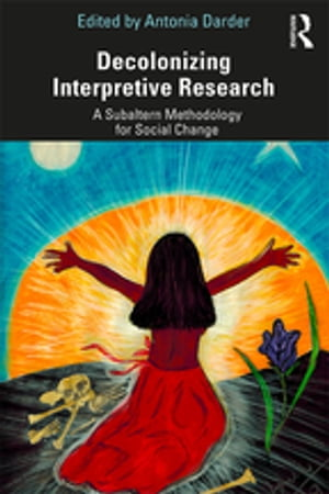Decolonizing Interpretive Research: A Subaltern Methodology for Social Change