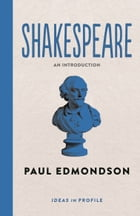 Shakespeare, An Introduction: Ideas in Profile