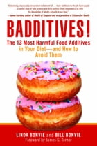 Badditives!: The 13 Most Harmful Food Additives in Your Diet-and How to Avoid Them