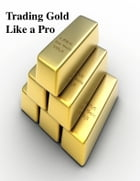 Trading Gold Like a Pro by V.T.