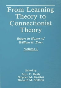 From Learning Theory to Connectionist Theory: Essays in Honor of William K. Estes, Volume I; From…