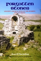 Forgotten Stones: Ancient Church Sites of the Burren and Environs by Averil Swinfen