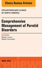 Comprehensive Management of Parotid Disorders, An Issue of Otolaryngologic Clinics of North America, E-Book by Babak Larian, MD