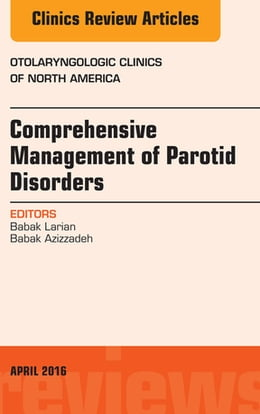 Book Comprehensive Management of Parotid Disorders, An Issue of Otolaryngologic Clinics of North America… by Babak Larian, MD