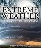 Extreme Weather (Tornadoes To Hurricanes): Earth Facts and Fun Book for Kids by Speedy Publishing