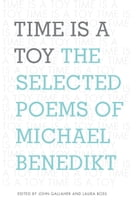 Time is a Toy: The Selected Poems of Michael Benedikt by John Gallaher