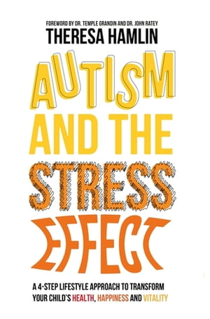 Autism and the Stress Effect A 4-step lifestyle approach to transform your child?s health,  happiness and vitality
