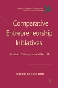 Comparative Entrepreneurship Initiatives: Studies in China, Japan and the USA