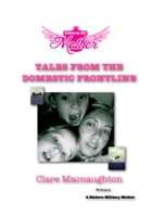 Modern Military Mother: Tales from the Domestic Frontline by Clare Macnaughton