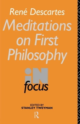 Book Rene Descartes' Meditations on First Philosophy in Focus by Tweyman, Stanley