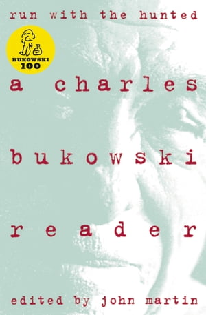 Run With The Hunted: A Charles Bukowski Reader by Charles Bukowski