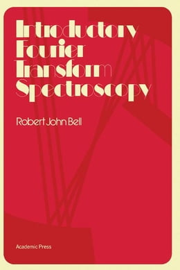 Book Introductory Fourier Transform Spectroscopy by Bell, Robert