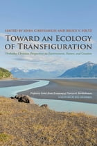 Toward an Ecology of Transfiguration: Orthodox Christian Perspectives on Environment, Nature, and…