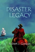 Disaster Legacy by Robert J Gordon