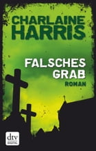 Falsches Grab: Roman by Charlaine Harris