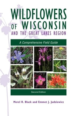 Book Wildflowers of Wisconsin and the Great Lakes Region: A Comprehensive Field Guide by Black, Merel R.