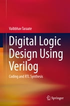 Digital Logic Design Using Verilog: Coding and RTL Synthesis by Vaibbhav Taraate