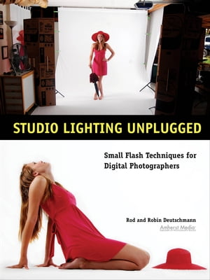 Studio Lighting Unplugged: Small Flash Techniques for Digital Photographers