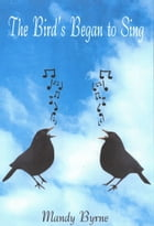The birds Began to Sing by Mandy Byrne