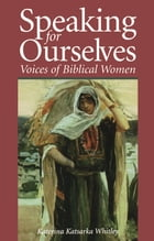 Speaking for Ourselves: Voices of Biblical Women by Katerina Katsarka Whitley