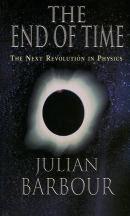 Book The End of Time: The Next Revolution in Physics by Julian Barbour