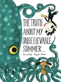 The Truth About My Unbelievable Summer. . . 619687f6-b4af-467a-a31e-7a2d279a5a81
