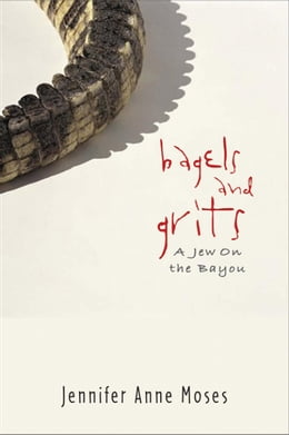 Book Bagels and Grits: A Jew on the Bayou by Moses, Jennifer Anne