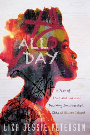All Day A Year of Love and Survival Teaching Incarcerated Kids at Rikers Island