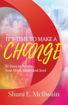 It's Time To Make a Change: 30 Days to Renew Your Heart, Mind, and Soul by Shani E. McIlwain