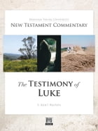 The Testimony of Luke: BYU New Testament Commentary Series by S. Kent Brown
