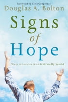 Signs of Hope: Ways to Survive in an Unfriendly World by Douglas A. Bolton