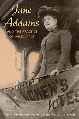 Book Jane Addams and the Practice of Democracy by Marilyn Fischer
