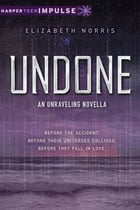 Undone: An Unraveling Novella by Elizabeth Norris
