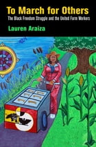 To March for Others: The Black Freedom Struggle and the United Farm Workers by Lauren Araiza
