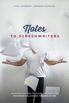 Notes to Screenwriters: Advancing Your Story, Screenplay, and Career With Whatever Hollywood Throws at You by Barbara Nicolosi
