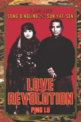 Book Love and Revolution: A Novel About Song Qingling and Sun Yat-sen by Ping Lu