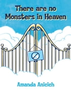 There are no Monsters in Heaven by Amanda Anicich