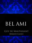 Bel Ami: Or The History of a Scoundrel by Guy de Maupassant