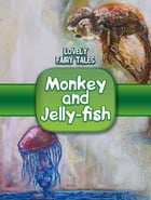 Monkey and Jelly-fish by Lovely Fairy Tales