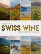The Landscape of Swiss Wine: A wine-lover's tour of Switzerland by Sue Style