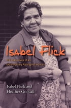 Isabel Flick: The many lives of an extraordinary Aboriginal woman by Isabel Flick