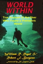 WORLD WITHIN: True Account of the Diver Who Found a Prehistoric World by Robert F. Burgess