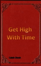 Get High With Time: Ultimate time mastery and management by Caleb Okrah