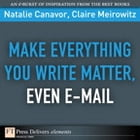 Make Everything You Write Matter, Even E-mail by Natalie Canavor