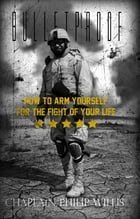 Bulletproof: How to Arm Yourself for the Fight of Your Life by Philip Willis