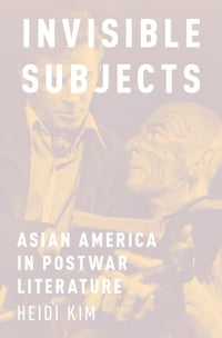 Invisible Subjects: Asian America in Postwar Literature