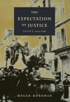 The Expectation of Justice: France, 1944–1946 by Megan Koreman