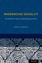 Modernizing Sexuality: U.S. HIV Prevention in Sub-Saharan Africa by Anne Esacove