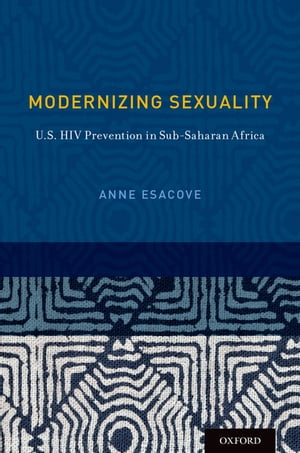 Modernizing Sexuality U.S. HIV Prevention in Sub-Saharan Africa